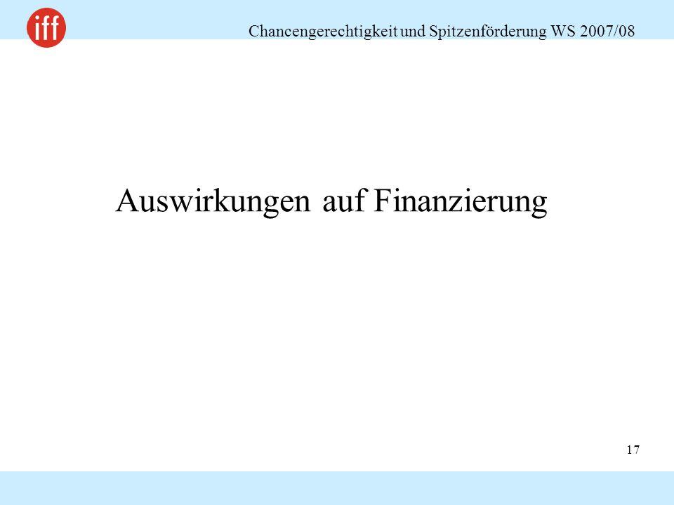 Chancengerechtigkeit und Spitzenförderung WS 2007/08 17 Auswirkungen auf Finanzierung