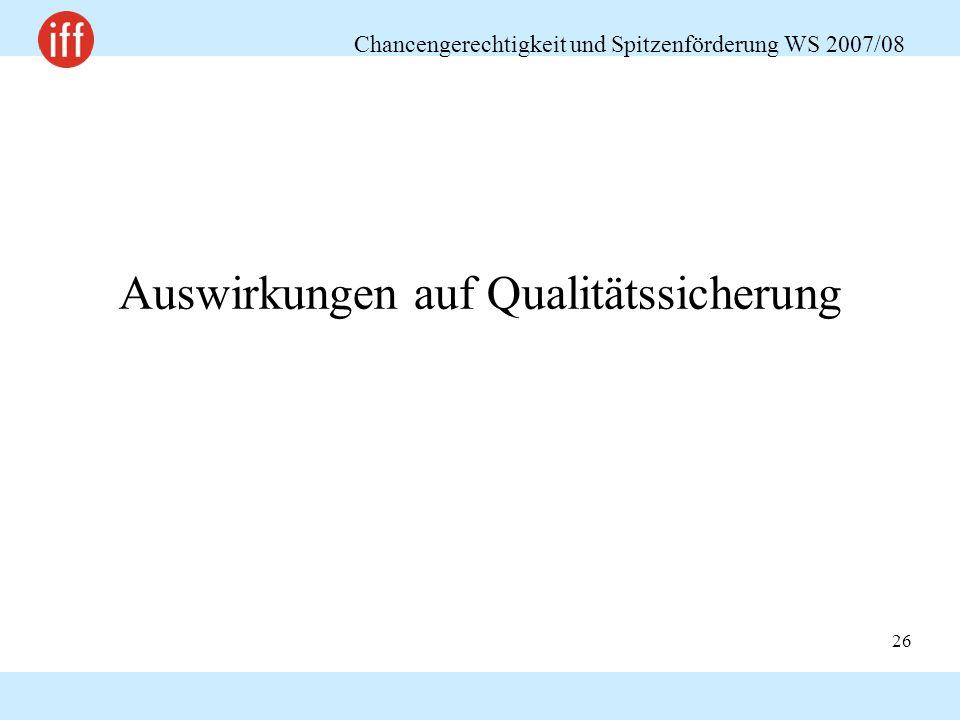 Chancengerechtigkeit und Spitzenförderung WS 2007/08 26 Auswirkungen auf Qualitätssicherung