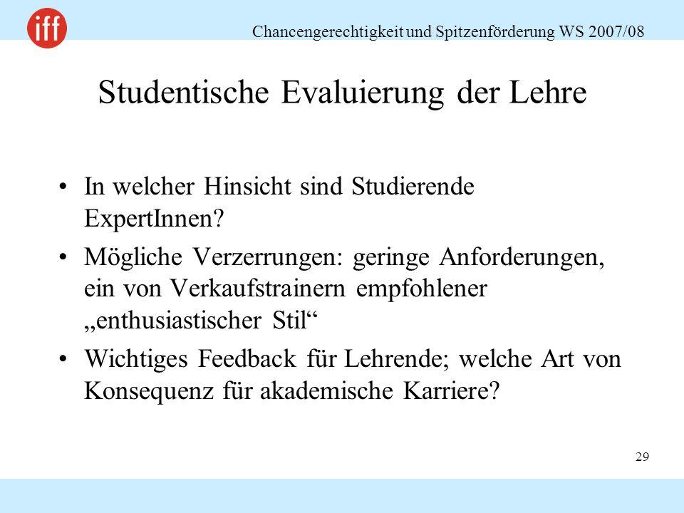 Chancengerechtigkeit und Spitzenförderung WS 2007/08 29 Studentische Evaluierung der Lehre In welcher Hinsicht sind Studierende ExpertInnen.