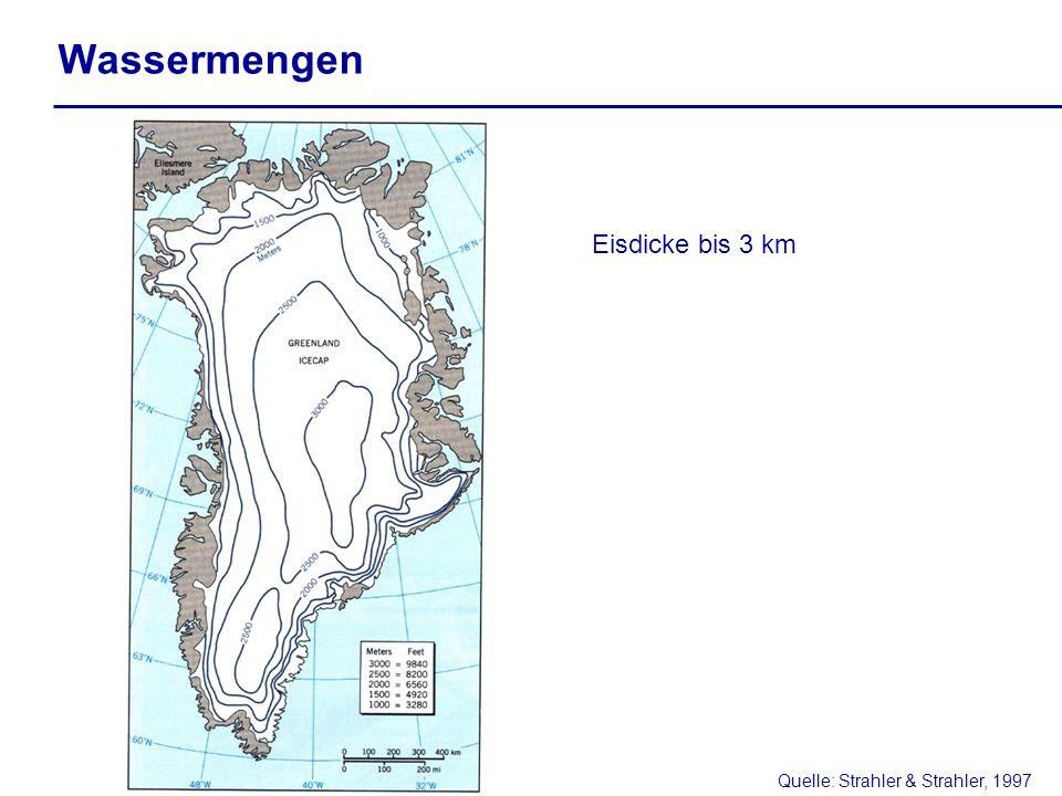 Wassermengen Eisdicke bis 3 km Quelle: Strahler & Strahler, 1997