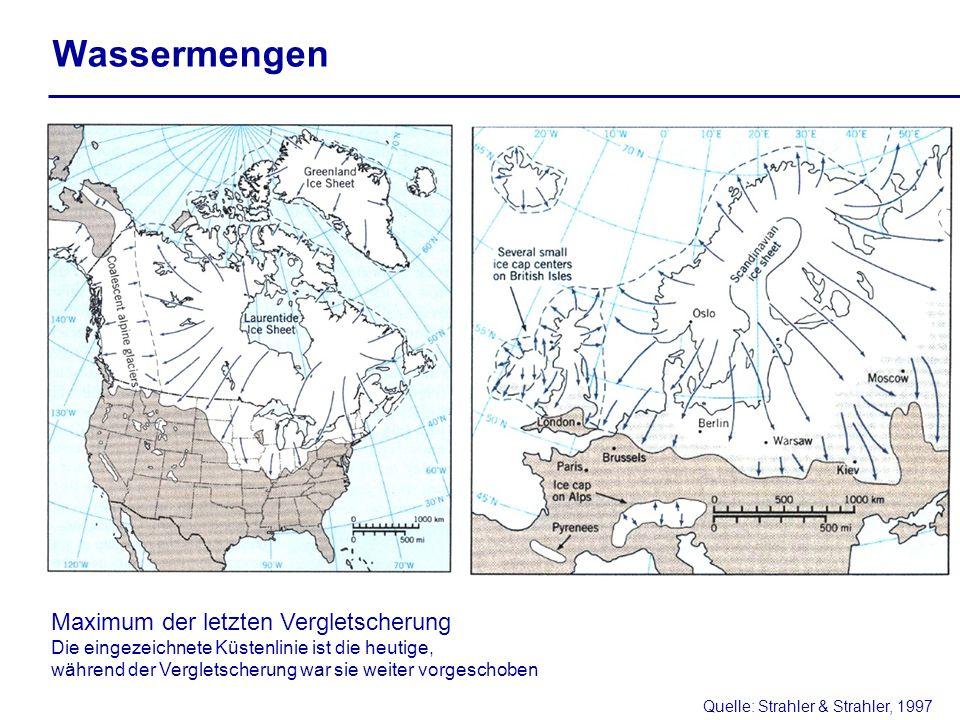 Wassermengen Quelle: Strahler & Strahler, 1997 Maximum der letzten Vergletscherung Die eingezeichnete Küstenlinie ist die heutige, während der Vergletscherung war sie weiter vorgeschoben