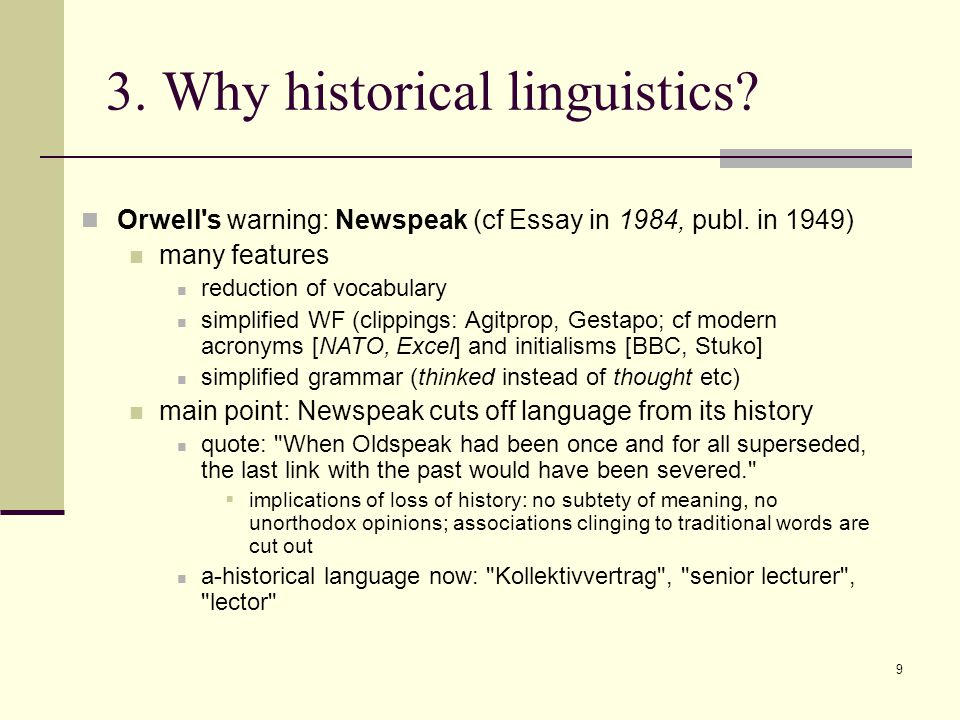 9 3.Why historical linguistics. Orwell s warning: Newspeak (cf Essay in 1984, publ.