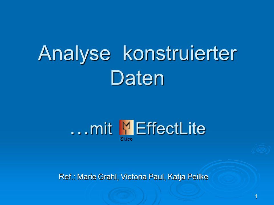 1 Analyse konstruierter Daten … mit EffectLite Ref.: Marie Grahl, Victoria Paul, Katja Peilke