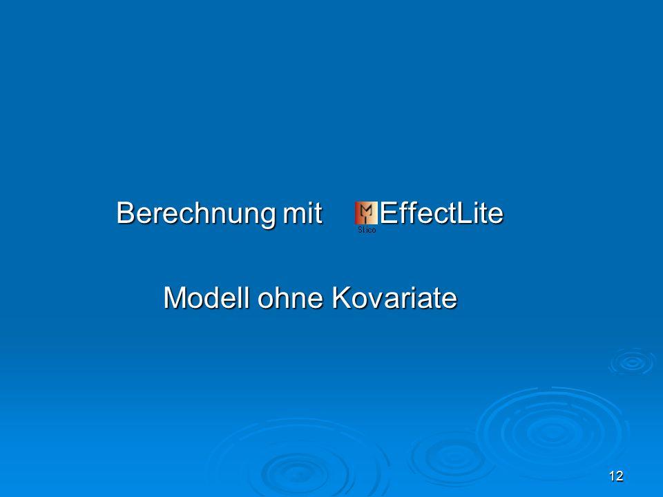 12 Berechnung mit EffectLite Modell ohne Kovariate