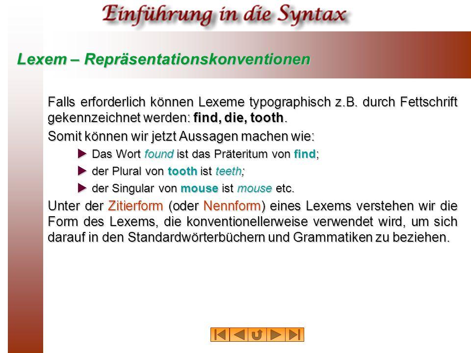 Lexem – Repräsentationskonventionen Falls erforderlich können Lexeme typographisch z.B. durch Fettschrift gekennzeichnet werden: find, die, tooth. Som
