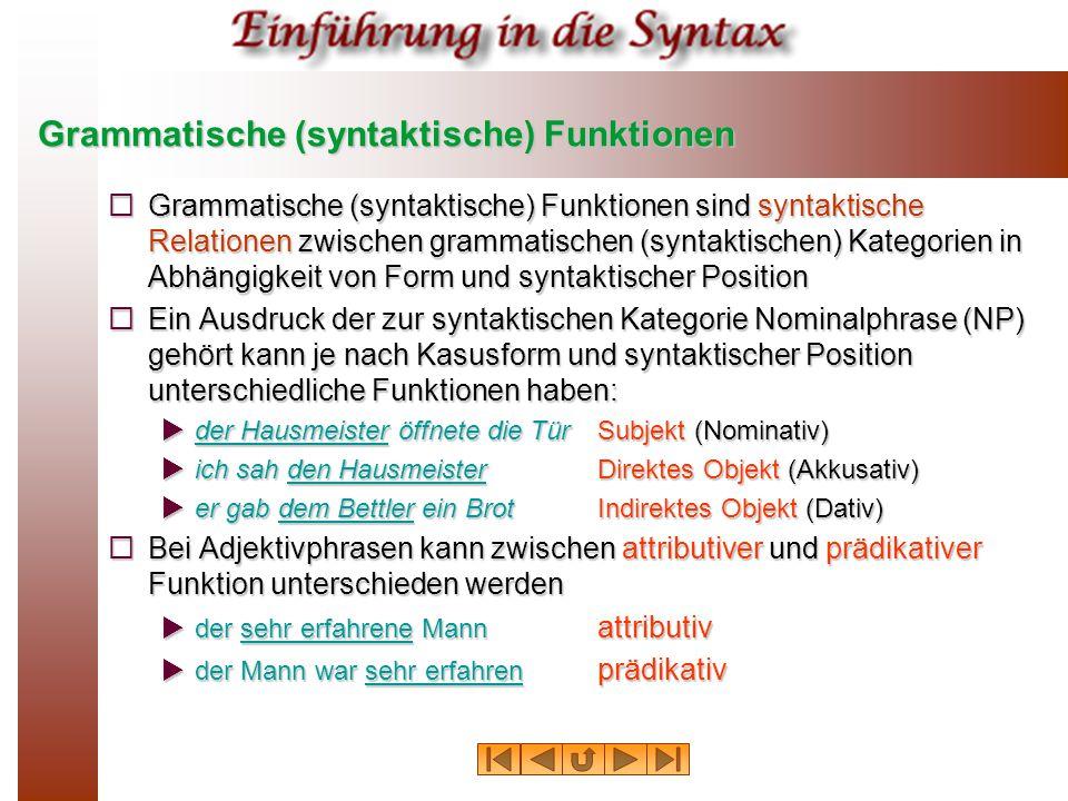 Grammatische (syntaktische) Funktionen  Grammatische (syntaktische) Funktionen sind syntaktische Relationen zwischen grammatischen (syntaktischen) Ka