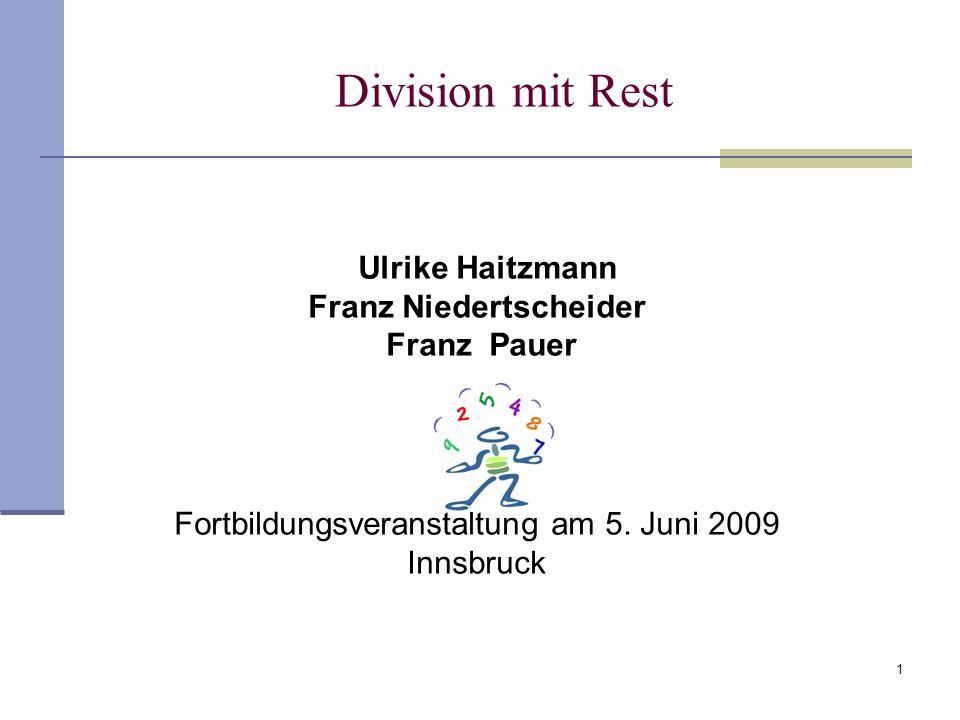 1 Division mit Rest Ulrike Haitzmann Franz Niedertscheider Franz Pauer Fortbildungsveranstaltung am 5. Juni 2009 Innsbruck