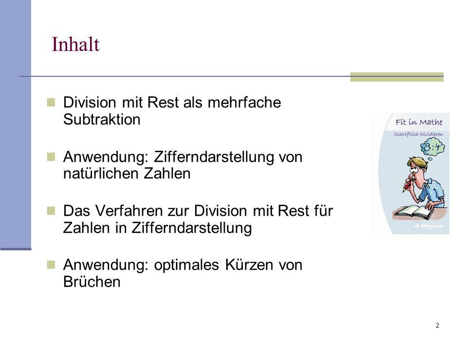 2 Inhalt Division mit Rest als mehrfache Subtraktion Anwendung: Zifferndarstellung von natürlichen Zahlen Das Verfahren zur Division mit Rest für Zahl