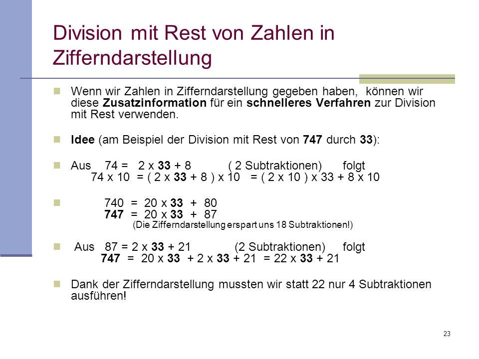23 Division mit Rest von Zahlen in Zifferndarstellung Wenn wir Zahlen in Zifferndarstellung gegeben haben, können wir diese Zusatzinformation für ein