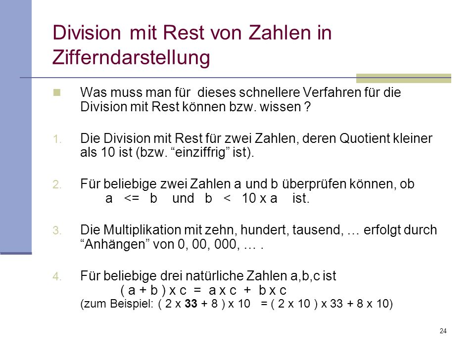 24 Division mit Rest von Zahlen in Zifferndarstellung Was muss man für dieses schnellere Verfahren für die Division mit Rest können bzw. wissen ? 1. D
