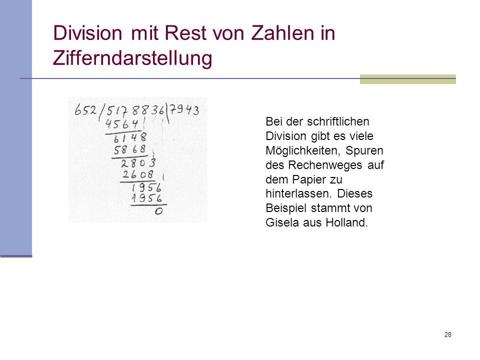 28 Division mit Rest von Zahlen in Zifferndarstellung Bei der schriftlichen Division gibt es viele Möglichkeiten, Spuren des Rechenweges auf dem Papie