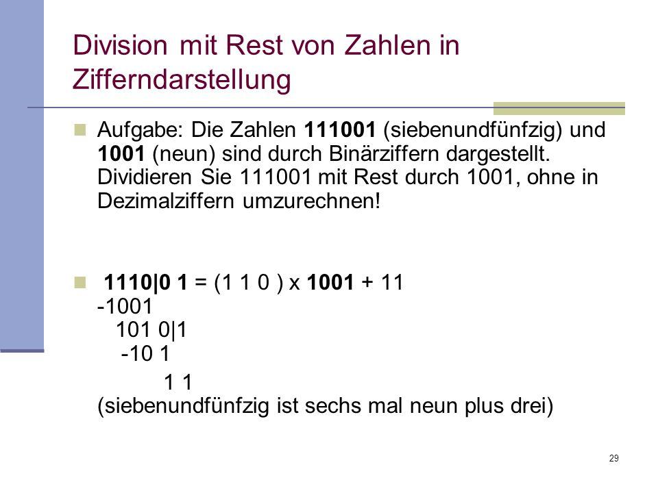 29 Division mit Rest von Zahlen in Zifferndarstellung Aufgabe: Die Zahlen 111001 (siebenundfünfzig) und 1001 (neun) sind durch Binärziffern dargestell
