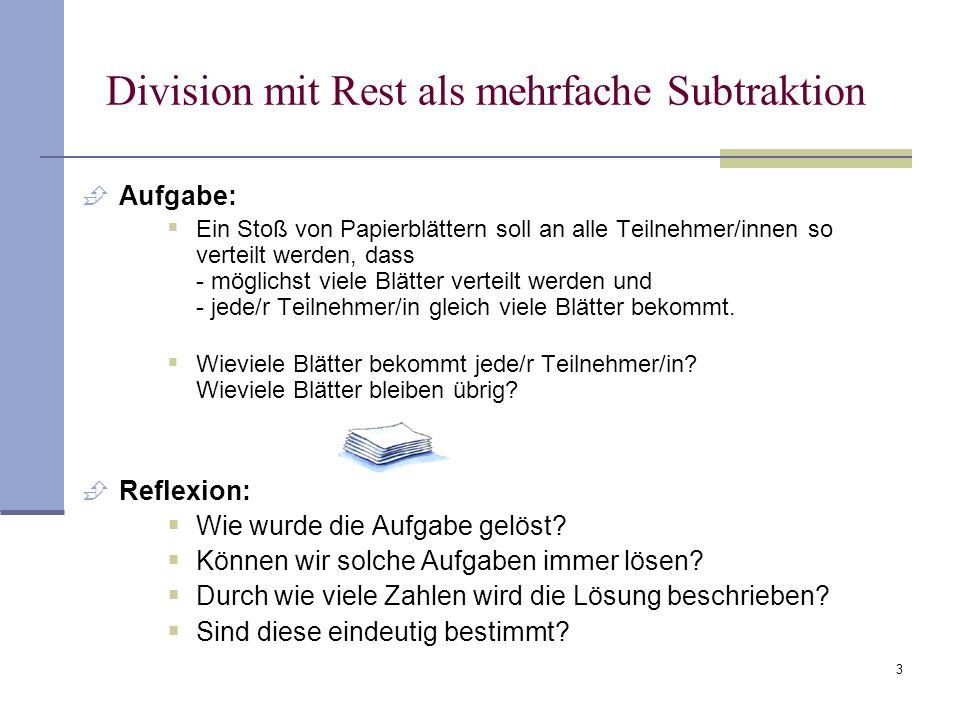 3 Division mit Rest als mehrfache Subtraktion  Aufgabe:  Ein Stoß von Papierblättern soll an alle Teilnehmer/innen so verteilt werden, dass - möglic