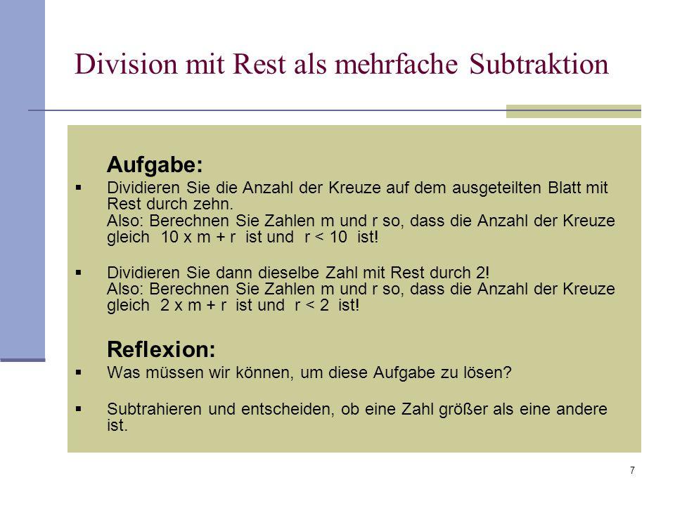 7 Division mit Rest als mehrfache Subtraktion  Aufgabe:  Dividieren Sie die Anzahl der Kreuze auf dem ausgeteilten Blatt mit Rest durch zehn. Also:
