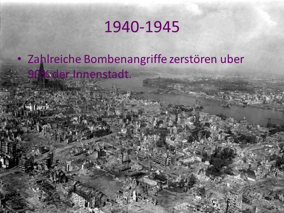 1940-1945 Zahlreiche Bombenangriffe zerstören uber 90% der Innenstadt.
