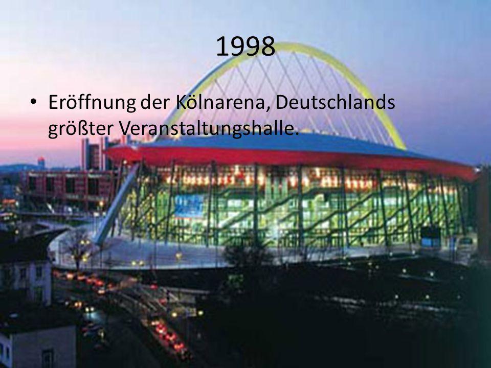 1998 Eröffnung der Kölnarena, Deutschlands größter Veranstaltungshalle.