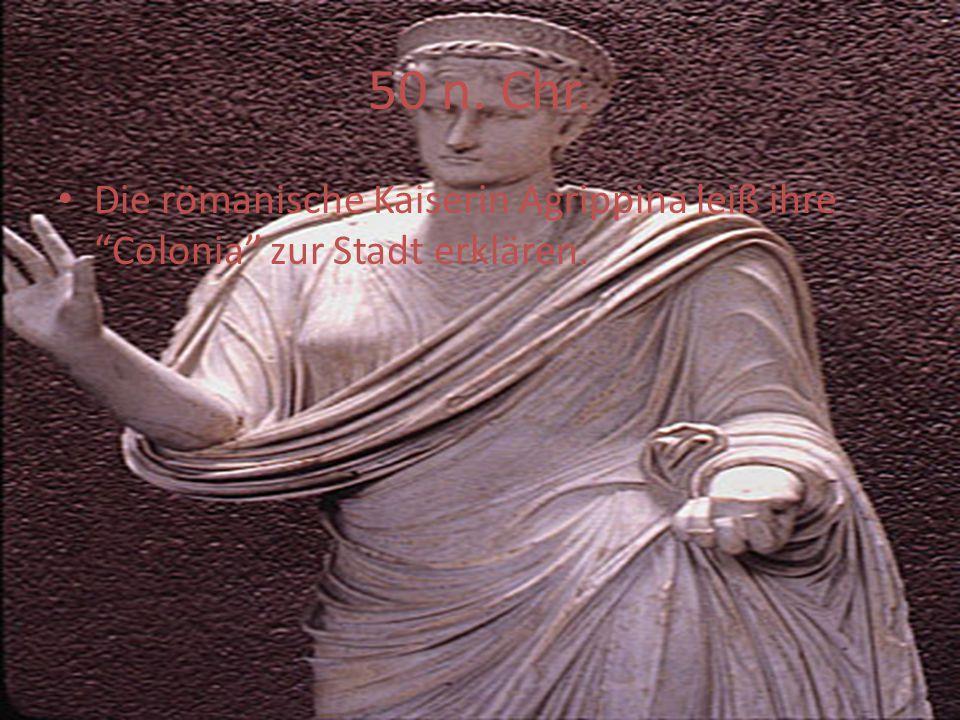 50 n. Chr. Die römanische Kaiserin Agrippina leiß ihre Colonia zur Stadt erklären.