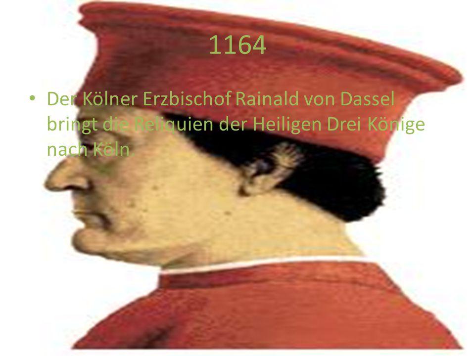 1164 Der Kölner Erzbischof Rainald von Dassel bringt die Reliquien der Heiligen Drei Könige nach Köln.