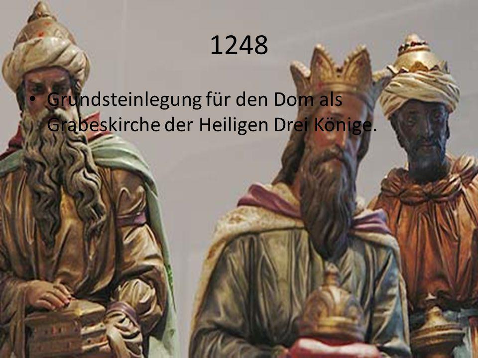 1248 Grundsteinlegung für den Dom als Grabeskirche der Heiligen Drei Könige.