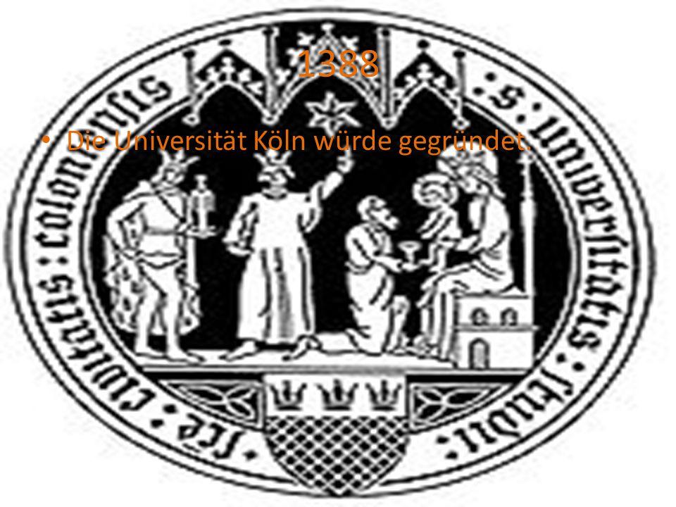 1388 Die Universität Köln würde gegründet.