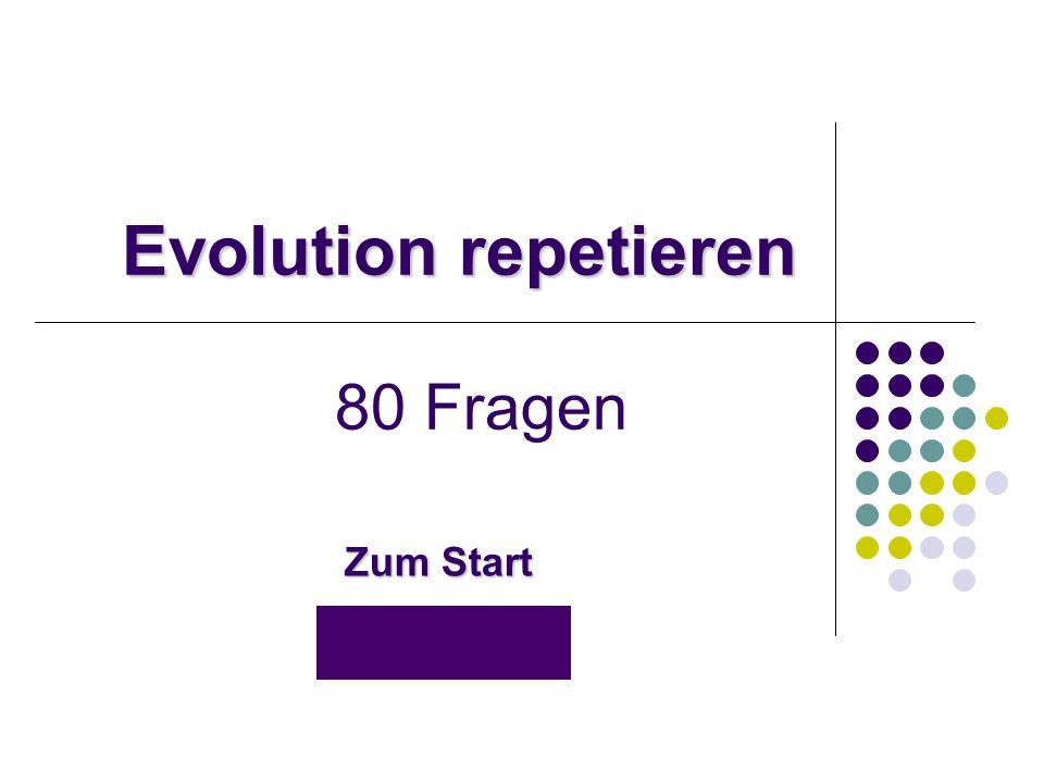 Evolution repetieren Evolution repetieren 80 Fragen Zum Start Zum Start