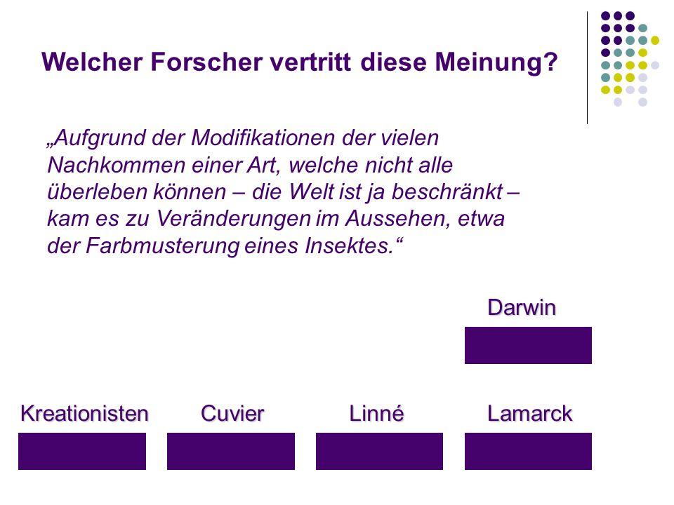 """Welcher Forscher vertritt diese Meinung? KreationistenLamarckLinnéCuvier Darwin """"Aufgrund der Modifikationen der vielen Nachkommen einer Art, welche n"""