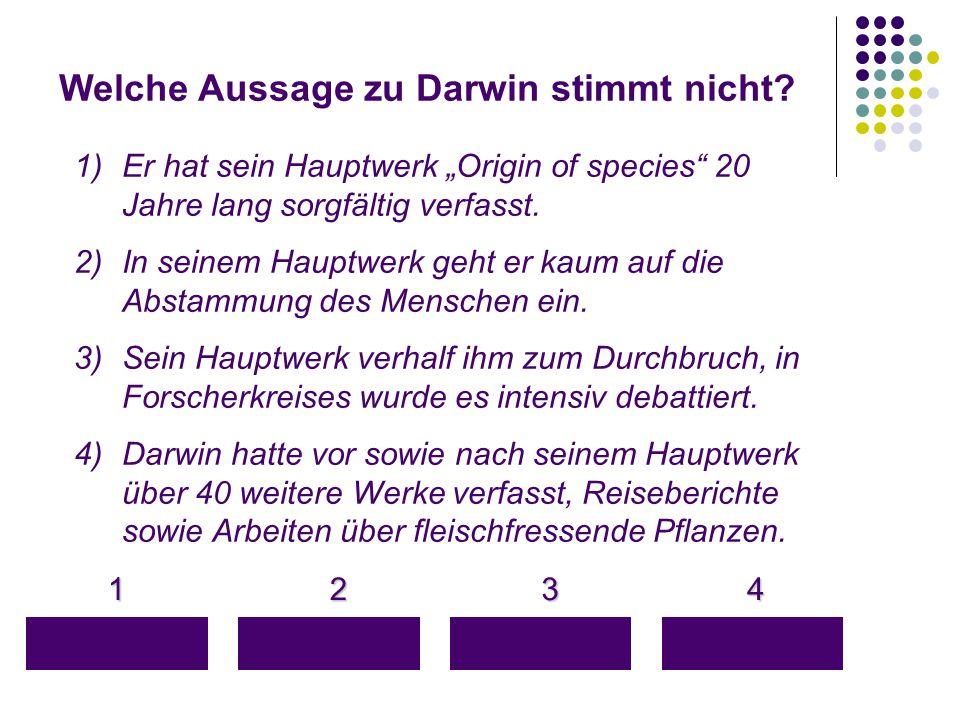"""Welche Aussage zu Darwin stimmt nicht? 1 4 3 2 1)Er hat sein Hauptwerk """"Origin of species"""" 20 Jahre lang sorgfältig verfasst. 2)In seinem Hauptwerk ge"""