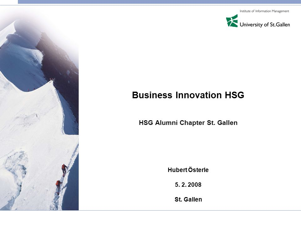 Business Innovation HSG HSG Alumni Chapter St. Gallen Hubert Österle 5. 2. 2008 St. Gallen
