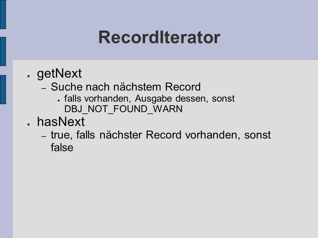 RecordIterator ● getNext – Suche nach nächstem Record ● falls vorhanden, Ausgabe dessen, sonst DBJ_NOT_FOUND_WARN ● hasNext – true, falls nächster Record vorhanden, sonst false