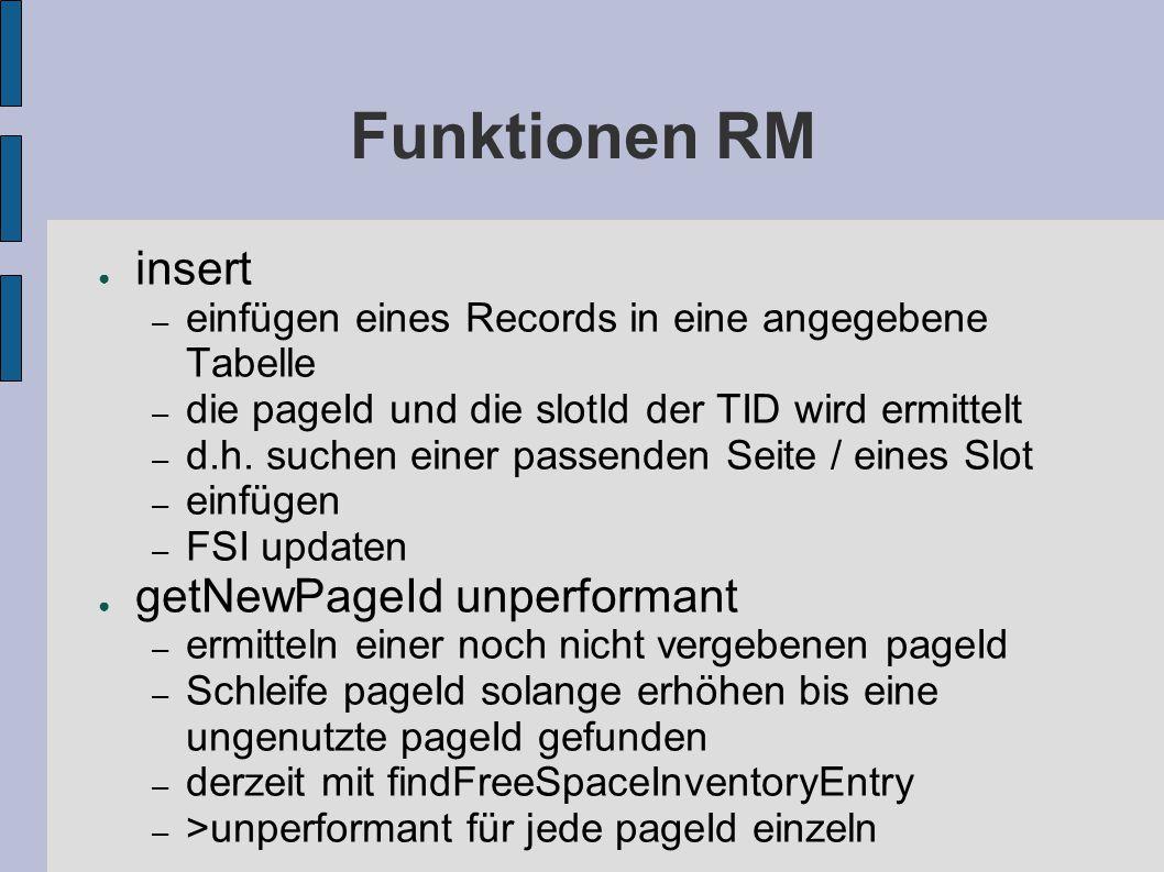 Funktionen RM ● insert – einfügen eines Records in eine angegebene Tabelle – die pageId und die slotId der TID wird ermittelt – d.h.