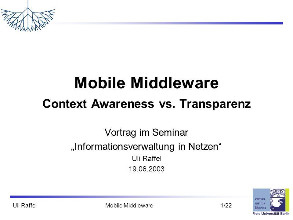 Uli Raffel Mobile Middleware 22/22 Zusammenfassung  Middleware für Mobile Systeme  Entscheidung: Transparenz vs.