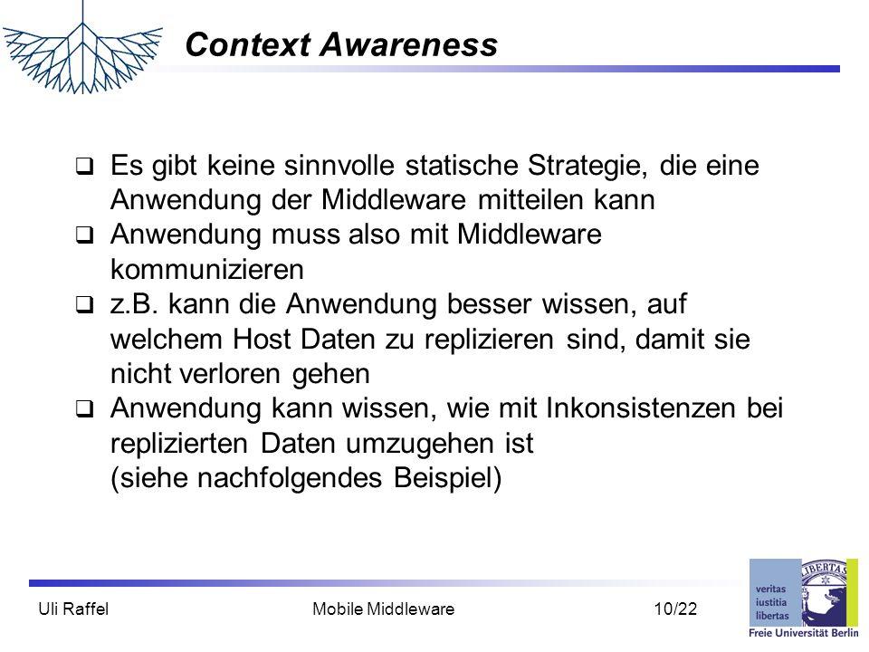 Uli Raffel Mobile Middleware 10/22 Context Awareness  Es gibt keine sinnvolle statische Strategie, die eine Anwendung der Middleware mitteilen kann 