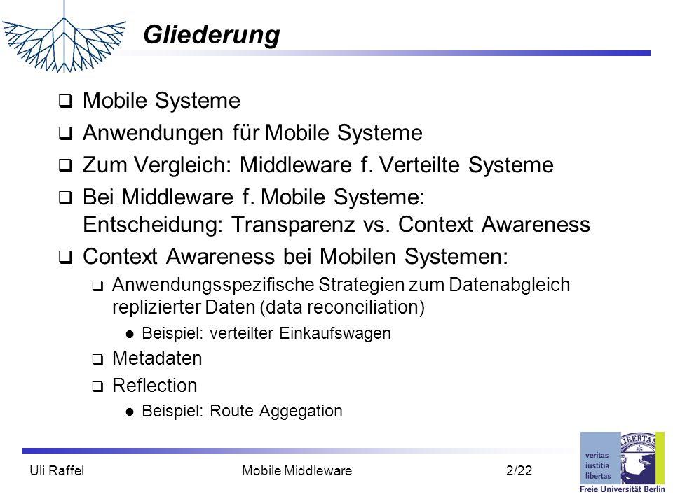 Uli Raffel Mobile Middleware 2/22 Gliederung  Mobile Systeme  Anwendungen für Mobile Systeme  Zum Vergleich: Middleware f. Verteilte Systeme  Bei