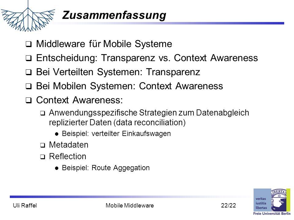 Uli Raffel Mobile Middleware 22/22 Zusammenfassung  Middleware für Mobile Systeme  Entscheidung: Transparenz vs. Context Awareness  Bei Verteilten
