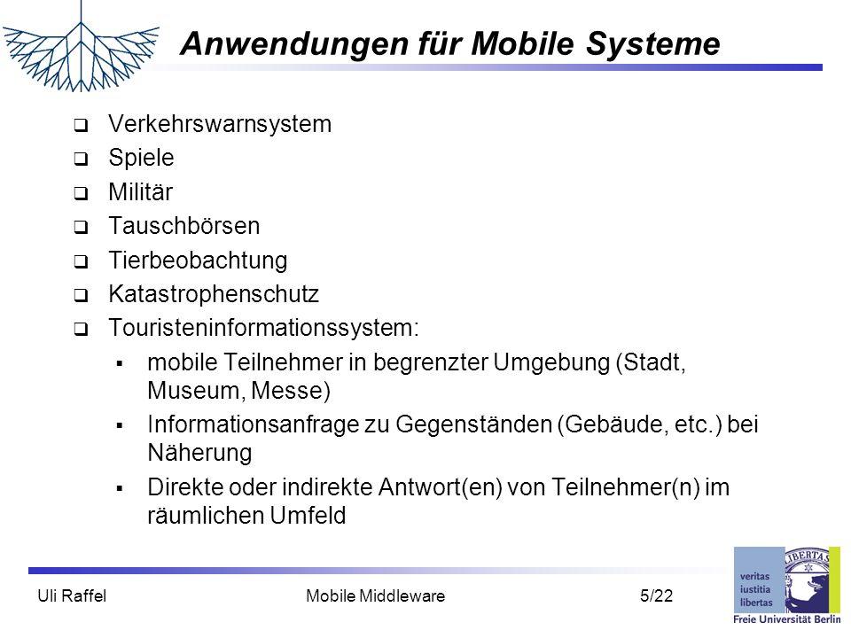 Uli Raffel Mobile Middleware 5/22 Anwendungen für Mobile Systeme  Verkehrswarnsystem  Spiele  Militär  Tauschbörsen  Tierbeobachtung  Katastroph