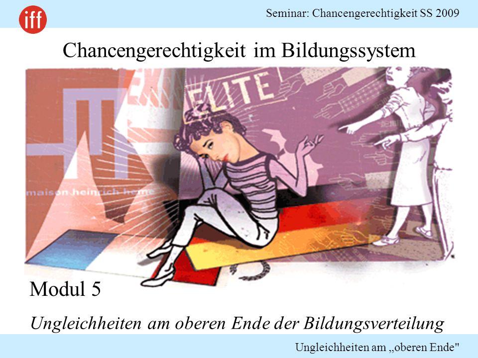 """Seminar: Chancengerechtigkeit SS 2009 Ungleichheiten am """"oberen Ende Überblick Hochschulzugang Studienfinanzierung –Gebühren –Lebenshaltung Wissenschaftliche Laufbahn"""