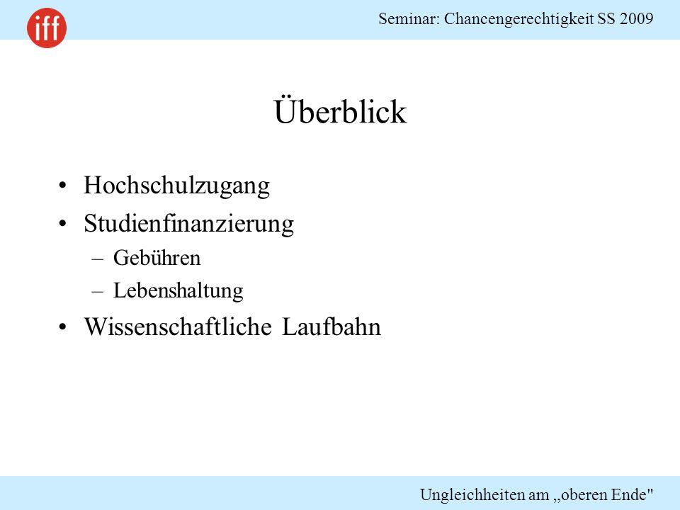 """Seminar: Chancengerechtigkeit SS 2009 Ungleichheiten am """"oberen Ende Hochschulzugang"""