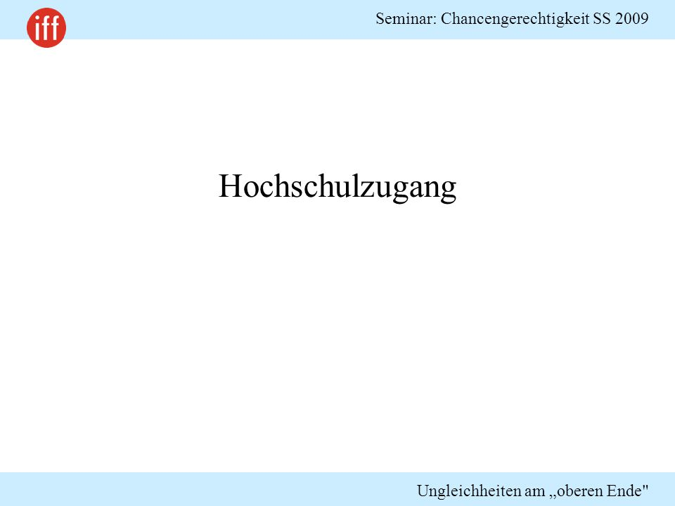 """Seminar: Chancengerechtigkeit SS 2009 Ungleichheiten am """"oberen Ende Wissenschaftliche Laufbahn"""