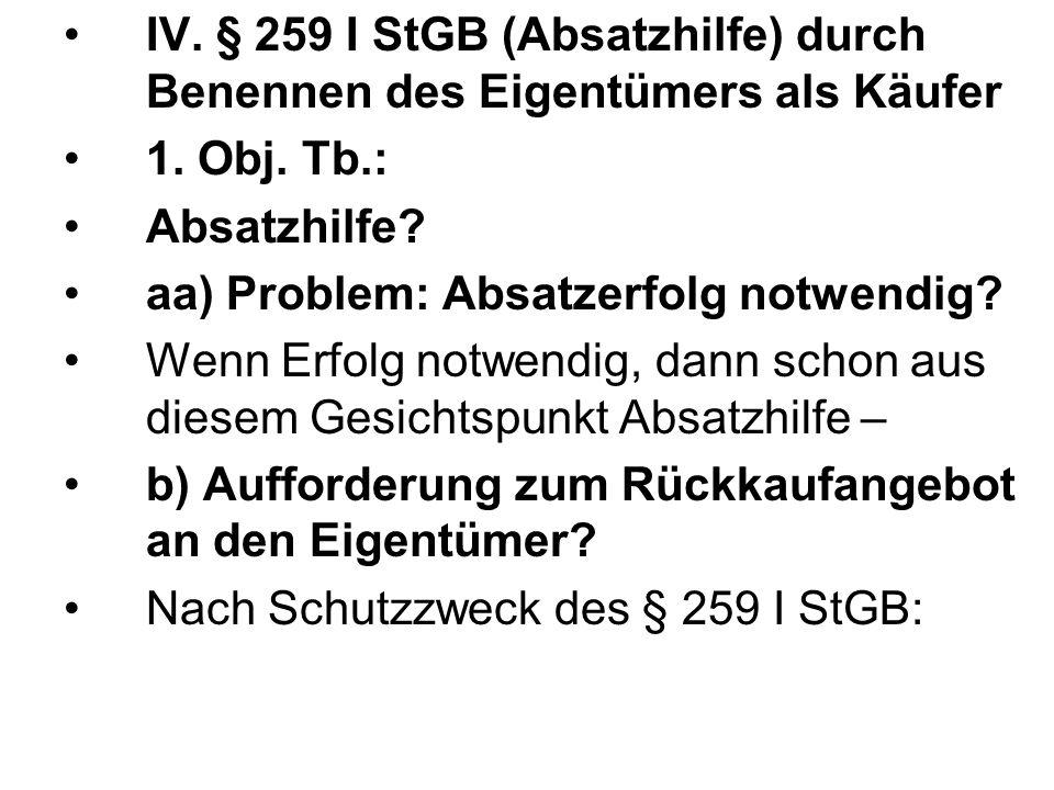 IV. § 259 I StGB (Absatzhilfe) durch Benennen des Eigentümers als Käufer 1. Obj. Tb.: Absatzhilfe? aa) Problem: Absatzerfolg notwendig? Wenn Erfolg no