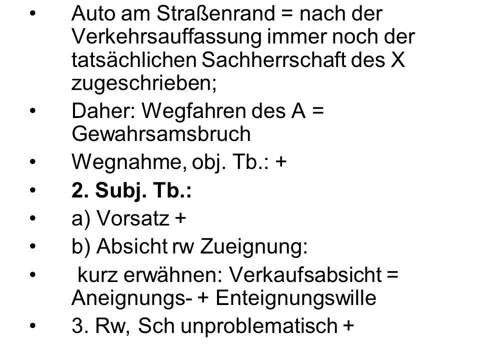 Auto am Straßenrand = nach der Verkehrsauffassung immer noch der tatsächlichen Sachherrschaft des X zugeschrieben; Daher: Wegfahren des A = Gewahrsams