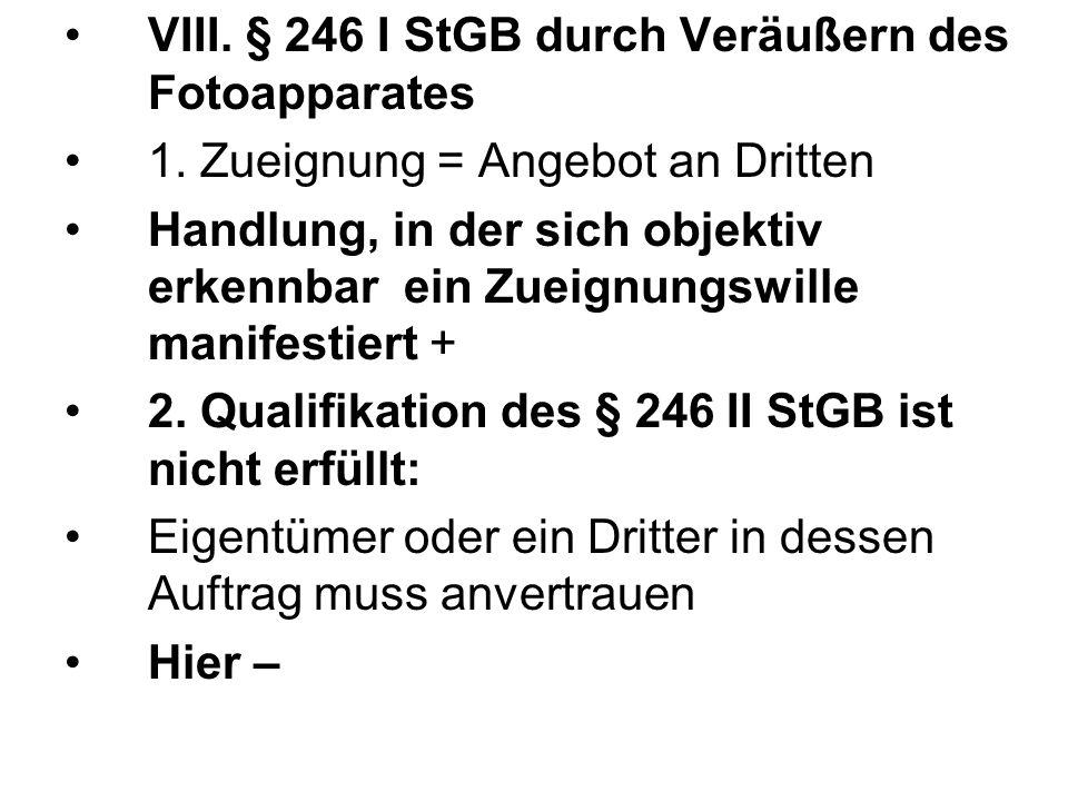 VIII. § 246 I StGB durch Veräußern des Fotoapparates 1.