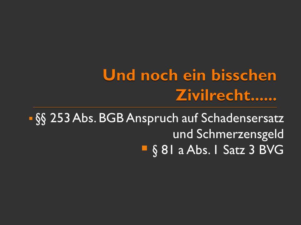  §§ 253 Abs. BGB Anspruch auf Schadensersatz und Schmerzensgeld  § 81 a Abs. 1 Satz 3 BVG