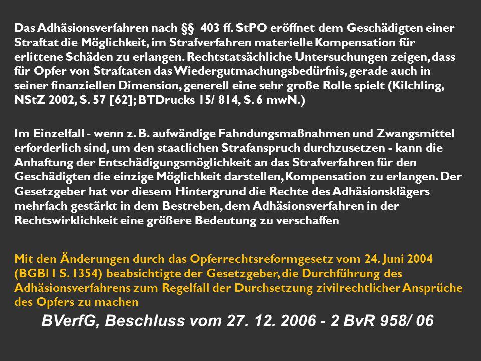  §§ 403 – 406 c StPO  § 81 JGG = im Verfahren gegen Jugendliche nicht  Ziffer 173 – 174 RiStBV ( Unterrichtung des Verletzten/Stellung des Verletzten im Strafverfahren)  Empfehlung Ziffer 173 Satz 3 !!.