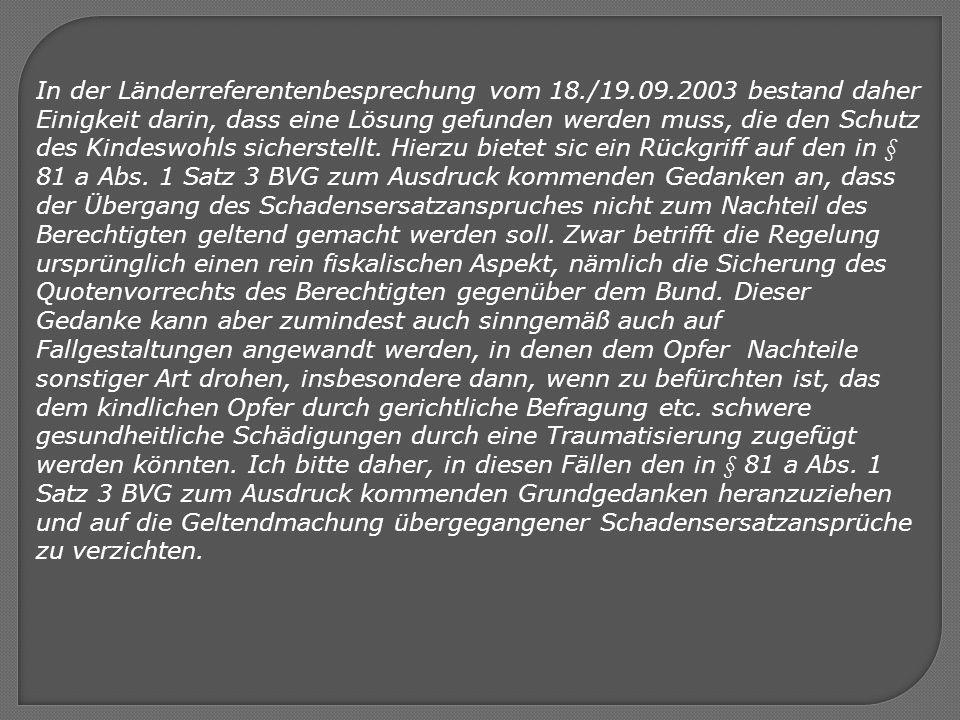 In der Länderreferentenbesprechung vom 18./19.09.2003 bestand daher Einigkeit darin, dass eine Lösung gefunden werden muss, die den Schutz des Kindesw