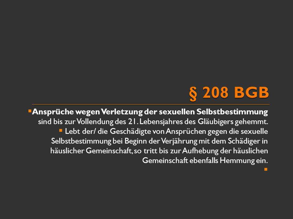  Ansprüche wegen Verletzung der sexuellen Selbstbestimmung sind bis zur Vollendung des 21. Lebensjahres des Gläubigers gehemmt.  Lebt der/ die Gesch