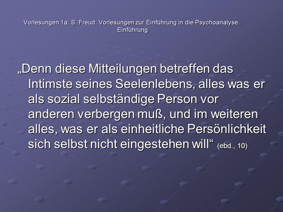 """Vorlesungen 1a: S. Freud: Vorlesungen zur Einführung in die Psychoanalyse. Einführung """"Denn diese Mitteilungen betreffen das Intimste seines Seelenleb"""