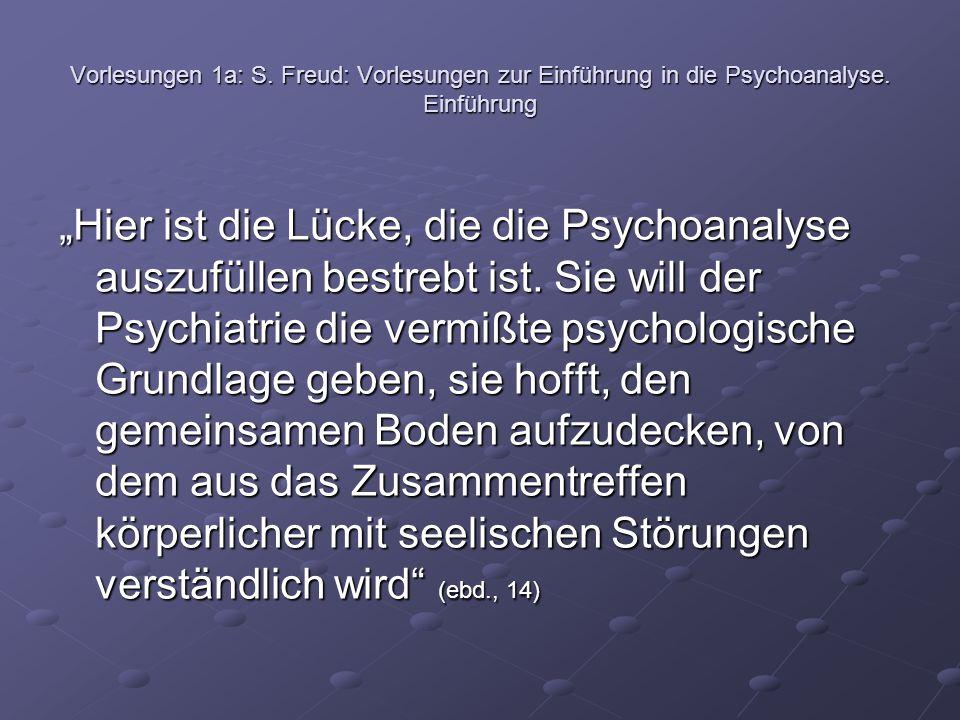 """Vorlesungen 1a: S. Freud: Vorlesungen zur Einführung in die Psychoanalyse. Einführung """"Hier ist die Lücke, die die Psychoanalyse auszufüllen bestrebt"""