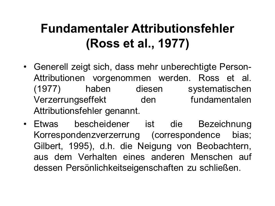 Fundamentaler Attributionsfehler (Ross et al., 1977) Generell zeigt sich, dass mehr unberechtigte Person- Attributionen vorgenommen werden. Ross et al
