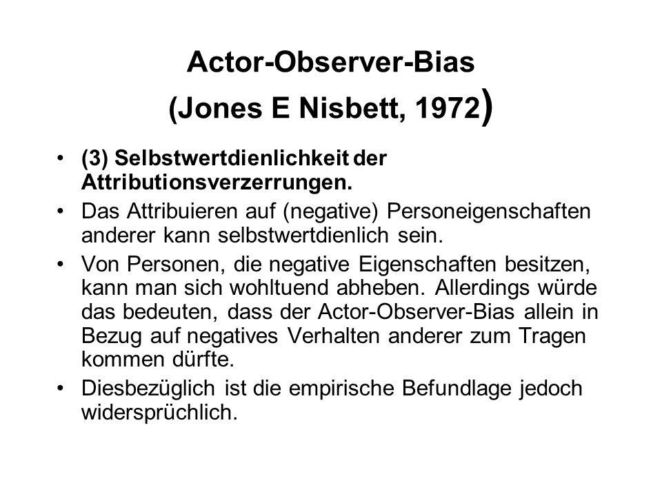 Actor-Observer-Bias (Jones E Nisbett, 1972 ) (3) Selbstwertdienlichkeit der Attributionsverzerrungen. Das Attribuieren auf (negative) Personeigenschaf