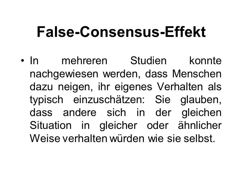 False-Consensus-Effekt In mehreren Studien konnte nachgewiesen werden, dass Menschen dazu neigen, ihr eigenes Verhalten als typisch einzuschätzen: Sie